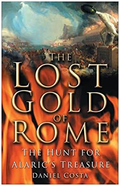 The Lost Gold of Rome: The Hunt for Alaric's Treasure 9780750943970