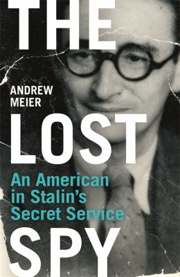 The Lost Spy: An American in Stalin's Secret Service. Andrew Meier