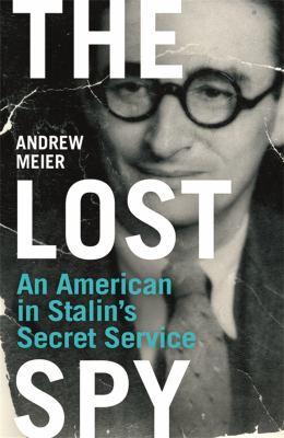 The Lost Spy: An American in Stalin's Secret Service. Andrew Meier