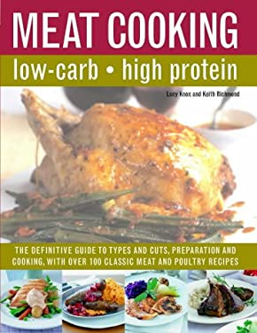 The Low-Carb Cook's Meat Companion: The Definite Guide to Types and Cuts, Preparations and Cooking, with Over 100 Classic Recipes 9780754815143