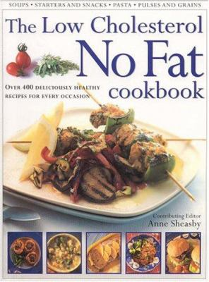 The Low Cholesterol No Fat Cookbook: Over 400 Deliciously Healthy Recipes for Every Occasion 9780754810797