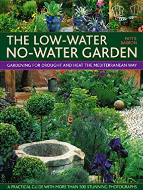 The Low-Water No-Water Garden: Gardening for Drought and Heat the Mediterranean Way 9780754818380