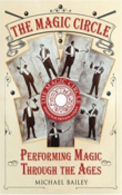 The Magic Circle: Performing Magic Through the Ages 9780752442471