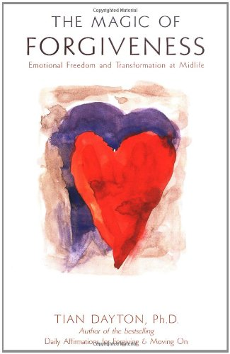 The Magic of Forgiveness: Emotional Freedom and Transformation at Midlife, a Book for Women 9780757300868
