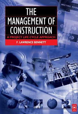 The Management of Construction: A Project Life Cycle Approach 9780750652544