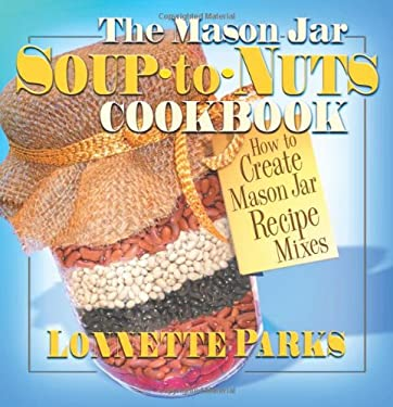 The Mason Jar Soup-To-Nuts Cookbook: How to Create Mason Jar Recipe Mixes