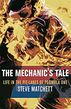 The Mechanic's Tale: Life in the Pit-Lanes of Formula One 9780752827834