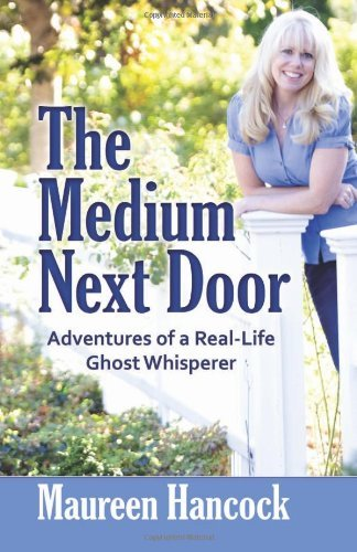 The Medium Next Door: Adventures of a Real-Life Ghost Whisperer 9780757315640