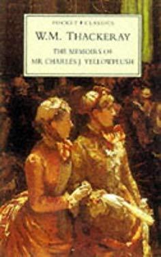 The Memoirs of Mr. Charles J. Yellowplush: Sometime Footman in Many Genteel Families