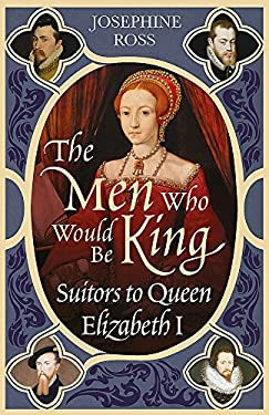 The Men Who Would Be King: Suitors to Queen Elizabeth I 9780753818336