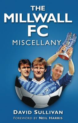 The Millwall FC Miscellany 9780752460772