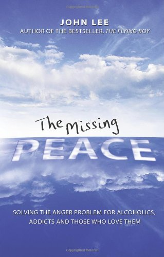 The Missing Peace: Solving the Anger Problem for Alcoholics, Addicts and Those Who Love Them 9780757304231