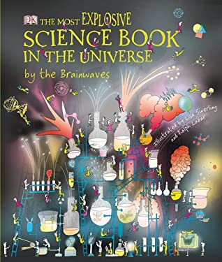 The Most Explosive Science Book in the Universe by the Brainwaves 9780756651527