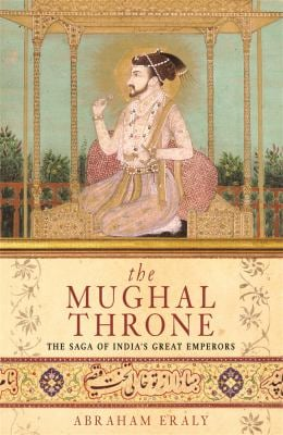 The Mughal Throne: The Saga of India's Great Emperors 9780753817582