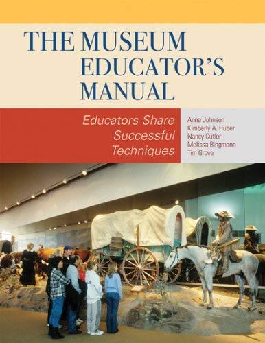 The Museum Educator's Manual: Educators Share Successful Techniques 9780759111677