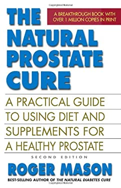 The Natural Prostate Cure: A Practical Guide to Using Diet and Supplements for a Healthy Prostate 9780757003707