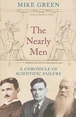 The Nearly Men: A Chronicle of Scientific Failure 9780752442327
