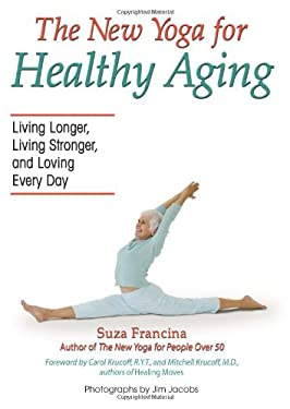 The New Yoga for Healthy Aging: Living Longer, Living Stronger and Loving Every Day 9780757305320