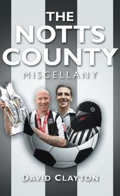 The Notts County Miscellany 9780752458779