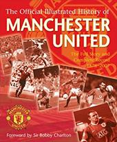 The Official Illustrated History of Manchester United: The Full Story and Complete Record 1878-2007 2807901