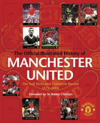 The Official Illustrated History of Manchester United: The Full Story and Complete Record 1878-2008 9780752898629