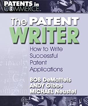 The Patent Writer: How to Write Successful Patent Applications 9780757001765