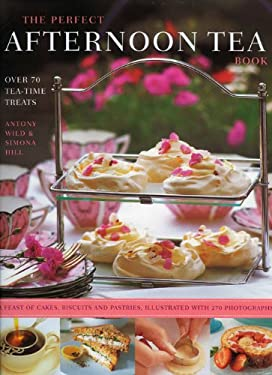 The Perfect Afternoon Tea Book: Over 70 Tea-Time Treats; A Feast of Cakes, Biscuits and Pastries, Illustrated with 270 Photographs 9780754819714
