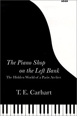 The Piano Shop on the Left Bank: The Hidden World of a Paris Atelier 9780753156223