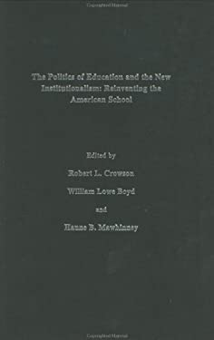 The Politics of Education and the New Institutionalism: Revinventing the American School 9780750705325