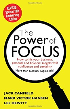 The Power of Focus: How to Hit Your Business, Personal and Financial Targets with Absolute Confidence and Certainty 9780757316029