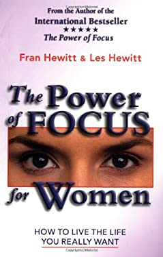 The Power of Focus for Women: How to Live the Life You Really Want 9780757301148