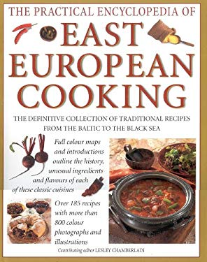 The Practical Encyclopedia of East European Cooking: The Definitive Collection of Traditional Recipes, from the Baltic to the Black Sea 9780754800712