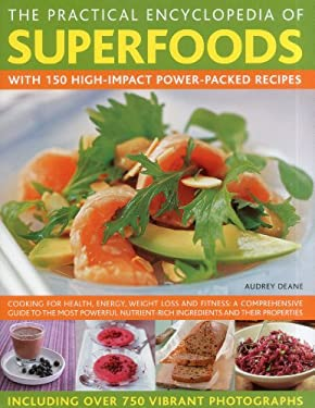 The Practical Encyclopedia of Superfoods: With 150 High-Impact Power-Packed Recipes. 9780754819660