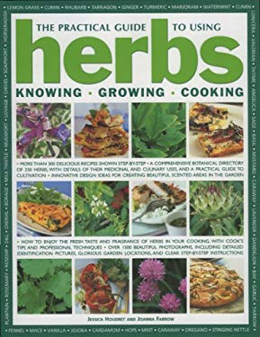 The Practical Guide to Using Herbs: Knowing, Growing, Cooking 9780754816478