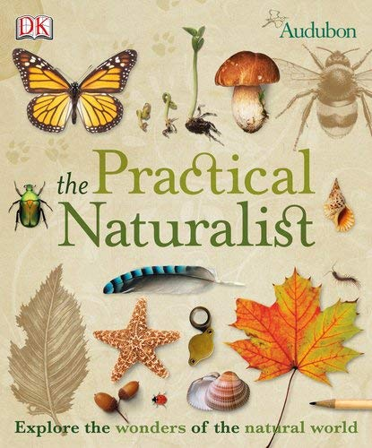 The Practical Naturalist: Explore the Wonders of the Natural World 9780756658991