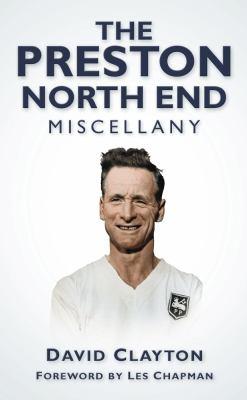 The Preston North End Miscellany 9780752458762