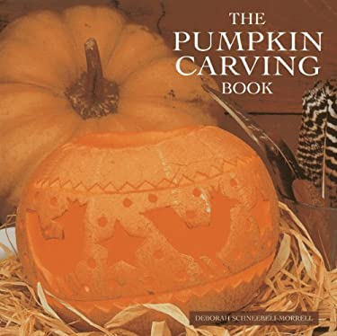 The Pumpkin Carving Book: 20 Step-By-Step Projects for Inspirational Hand-Carved Displays 9780754825296