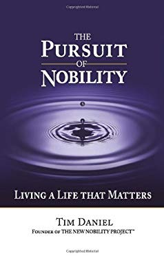 The Pursuit of Nobility: Living a Life That Matters 9780757313707