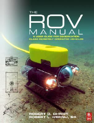 The ROV Manual: A User Guide for Observation-Class Remotely Operated Vehicles 9780750681483