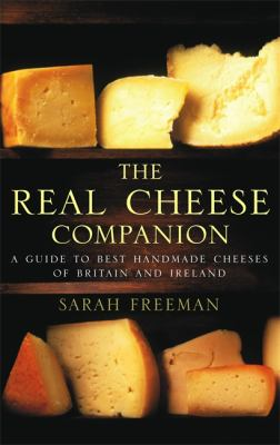 The Real Cheese Companion: A Guide to the Best Handmade Cheeses of Britain and Ireland 9780751535327