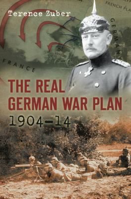 The Real German War Plan, 1904-14 9780752456645