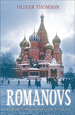 The Romanovs: Europe's Most Obsessive Dynasty 9780752444215