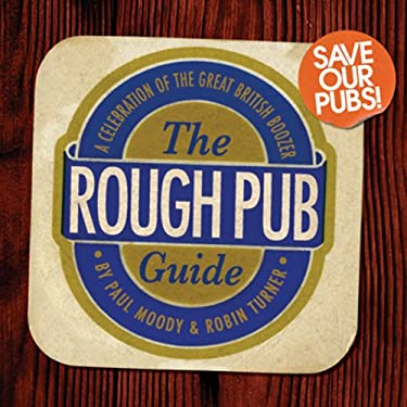 The Rough Pub Guide: A Celebration of the Great British Boozer 9780752898872