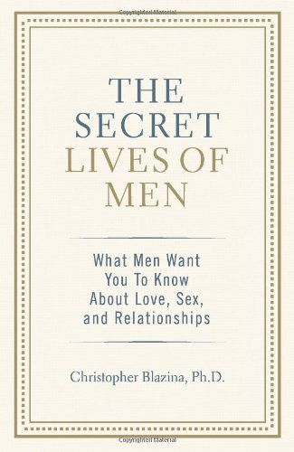 The Secret Lives of Men: What Men Want You to Know about Love, Sex, and Relationships 9780757306600