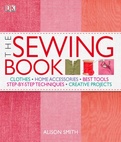The Sewing Book: An Encyclopedic Resource of Step-By-Step Techniques 9780756642808
