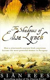 The Shadows of Elisa Lynch: How a Nineteenth Century Irish Courtesan Became the Most Powerful Woman in Paraguay 2826670