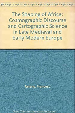 The Shaping of Africa: Cosmographic Discourse and Cartographic Science in Late Medieval and Early Modern Europe