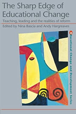 The Sharp Edge of Educational Change: Teaching, Leading and the Realities of Reform 9780750708647
