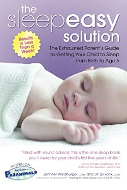 The Sleepeasy Solution: The Exhausted Parent's Guide to Getting Your Child to Sleep from Birth to Age 5 9780757305603