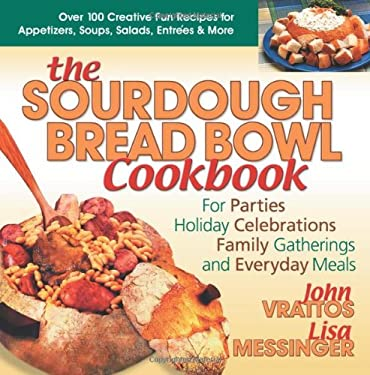 The Sourdough Bread Bowl Cookbook: For Parties, Holiday Celebrations, Family Gatherings, and Everyday Meals 9780757001499